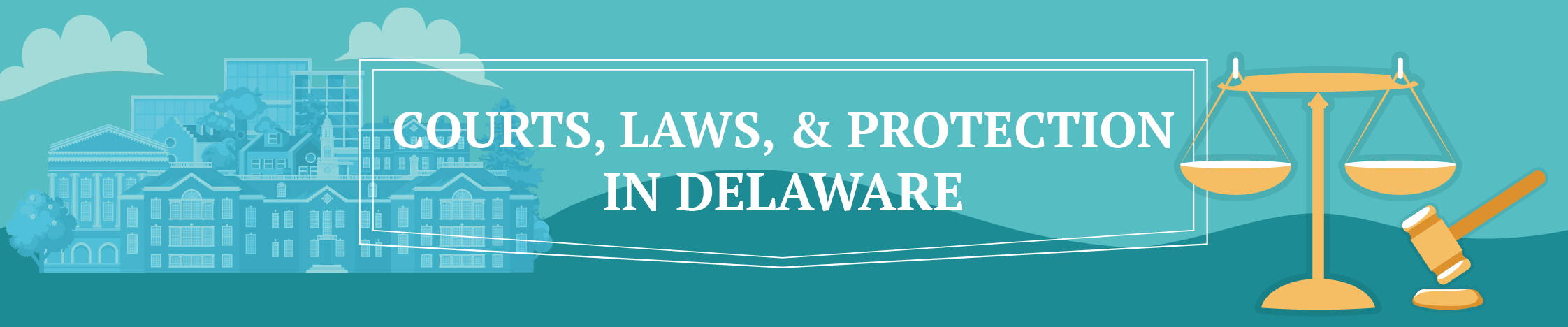 Graphics with a picture of a scale, a gavel and buildings with the text Courts, Laws, and Protection in Delaware